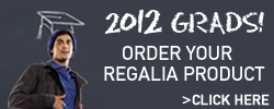 2012 Grads! Order your regalia product. Click to learn more.